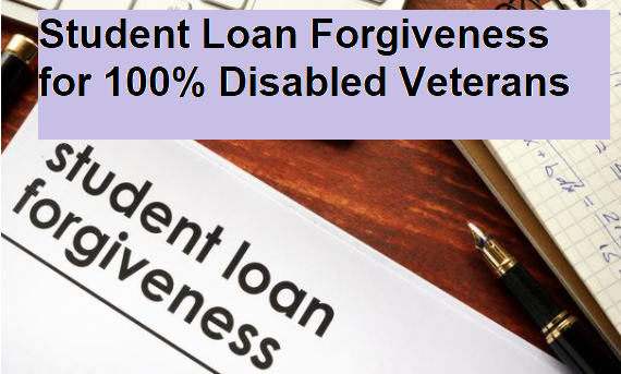 Student Loan Forgiveness for 100% Disabled Veterans